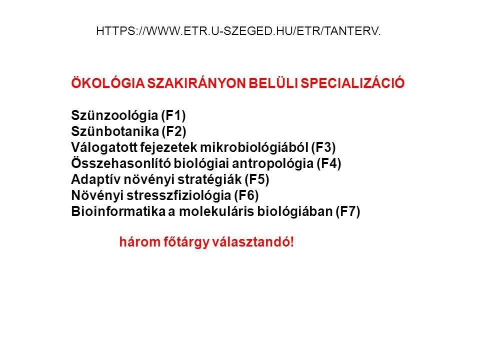 HTTPS://WWW.ETR.U-SZEGED.HU/ETR/TANTERV. ÖKOLÓGIA SZAKIRÁNYON BELÜLI SPECIALIZÁCIÓ Szünzoológia (F1) Szünbotanika (F2) Válogatott fejezetek mikrobioló