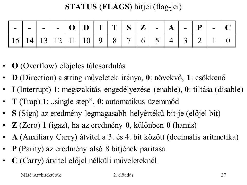 Máté: Architektúrák2. előadás27 STATUS (FLAGS) bitjei (flag-jei) O (Overflow) előjeles túlcsordulás D (Direction) a string műveletek iránya, 0: növekv