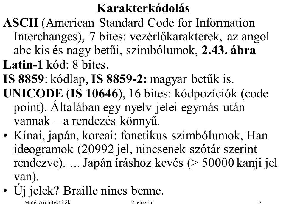 Máté: Architektúrák2. előadás3 Karakterkódolás ASCII (American Standard Code for Information Interchanges), 7 bites: vezérlőkarakterek, az angol abc k