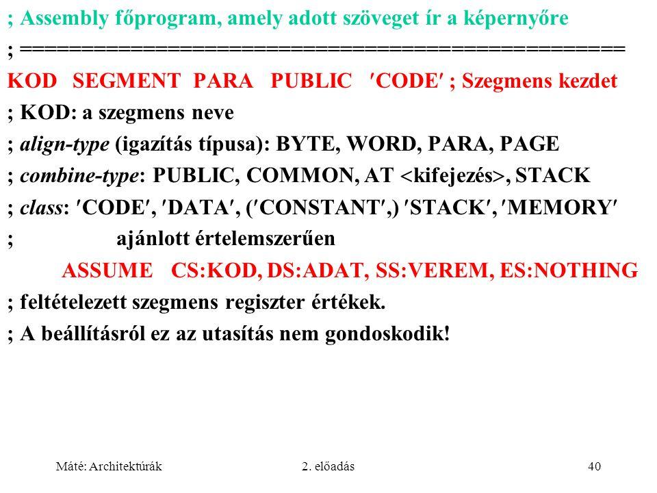 Máté: Architektúrák2. előadás40 ; Assembly főprogram, amely adott szöveget ír a képernyőre ; ================================================= KOD SEG