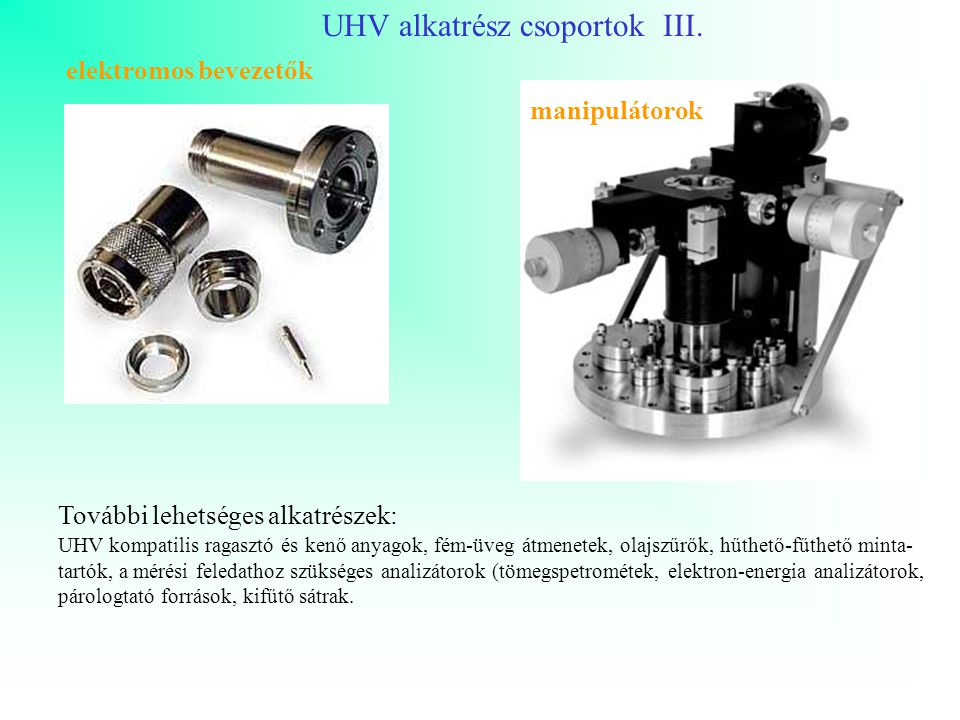 Legfontosabb elektronenergia analizátorok Félgömb analizátor (hemispherical analyzer) HA /UPS, XPS, ESCA Hengertükör analizátor (cylindicar mirror analyzer) CMA /AES, ELS Fékező rácsos analizátor (retarding field analyzer) RFA /AES-LEED 127 o -os analizátor / HREELS, ARUPS