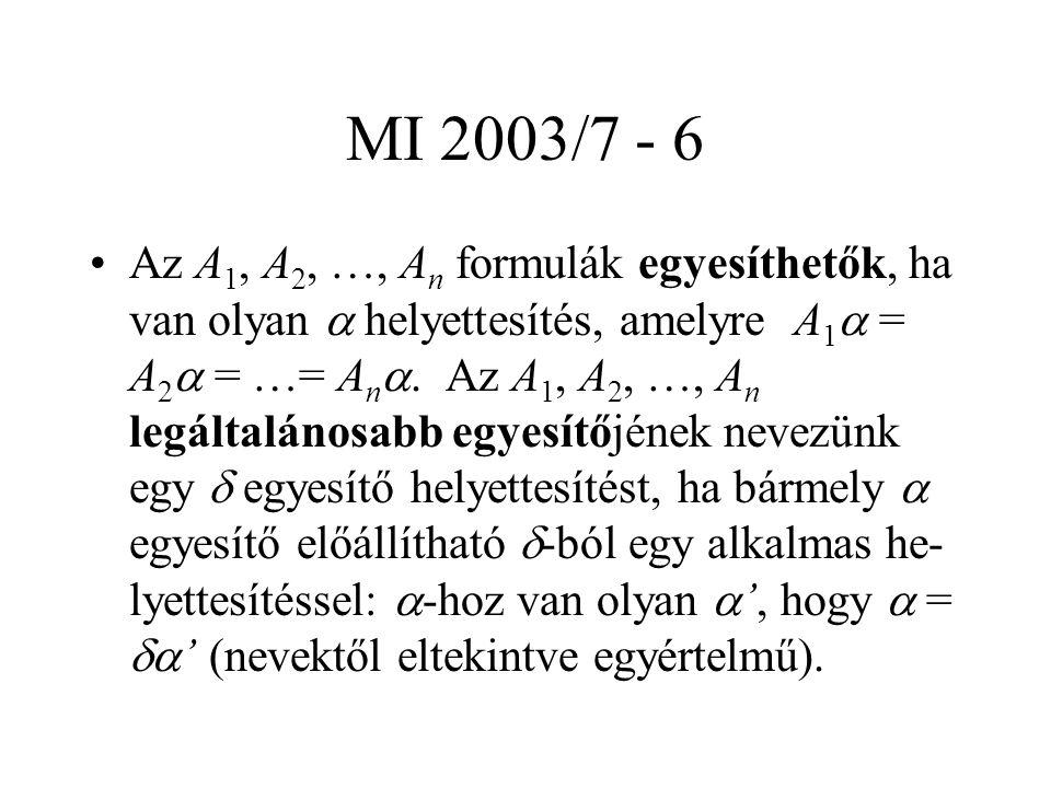 MI 2003/7 - 6 Az A 1, A 2, …, A n formulák egyesíthetők, ha van olyan  helyettesítés, amelyre A 1  = A 2  = …= A n . Az A 1, A 2, …, A n legáltalá