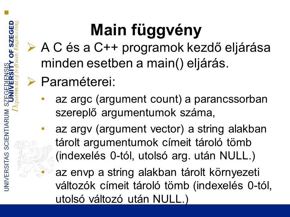 UNIVERSITY OF SZEGED D epartment of Software Engineering UNIVERSITAS SCIENTIARUM SZEGEDIENSIS Main függvény  A C és a C++ programok kezdő eljárása mi