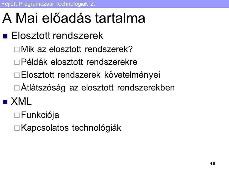 Fejlett Programozási Technológiák 2. 19 A Mai előadás tartalma Elosztott rendszerek  Mik az elosztott rendszerek?  Példák elosztott rendszerekre  E