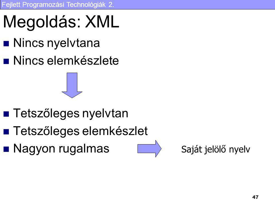 Fejlett Programozási Technológiák 2. 47 Megoldás: XML Nincs nyelvtana Nincs elemkészlete Tetszőleges nyelvtan Tetszőleges elemkészlet Nagyon rugalmas