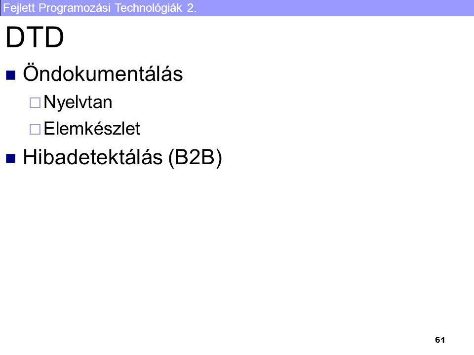 Fejlett Programozási Technológiák 2. 61 DTD Öndokumentálás  Nyelvtan  Elemkészlet Hibadetektálás (B2B)