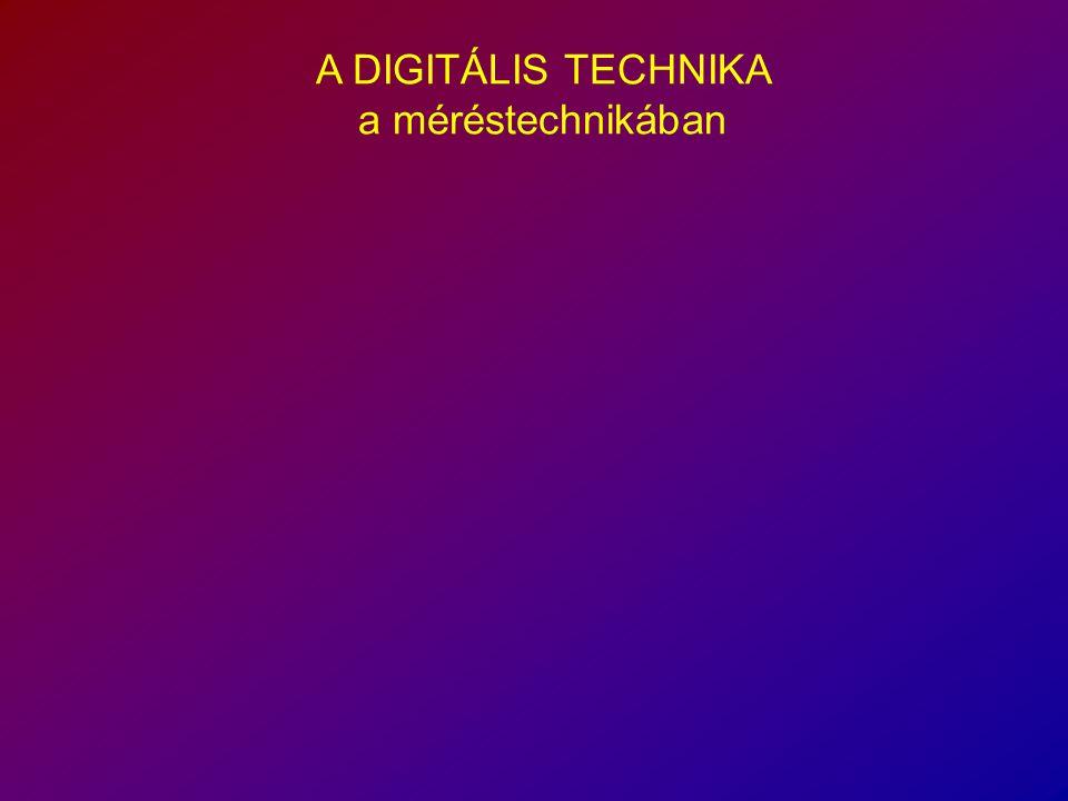 A DIGITÁLIS TECHNIKA a méréstechnikában