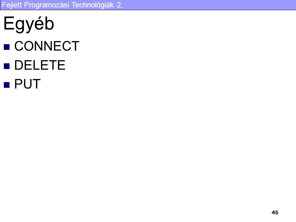 Fejlett Programozási Technológiák 2. 45 Egyéb CONNECT DELETE PUT