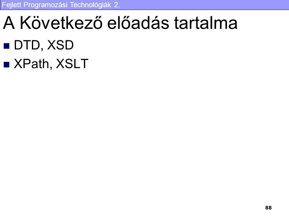 Fejlett Programozási Technológiák 2. 88 A Következő előadás tartalma DTD, XSD XPath, XSLT