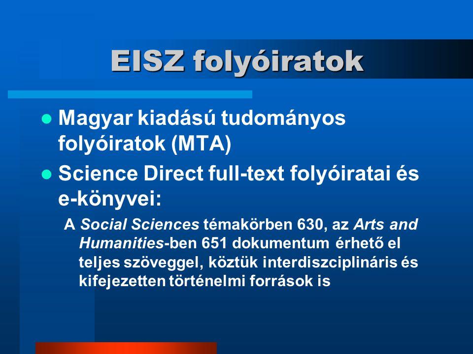 EISZ folyóiratok Magyar kiadású tudományos folyóiratok (MTA) Science Direct full-text folyóiratai és e-könyvei: A Social Sciences témakörben 630, az Arts and Humanities-ben 651 dokumentum érhető el teljes szöveggel, köztük interdiszciplináris és kifejezetten történelmi források is
