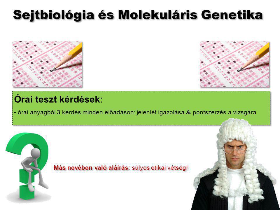 Órai teszt kérdések: - órai anyagból 3 kérdés minden előadáson: jelenlét igazolása  pontszerzés a vizsgára Sejtbiológia és Molekuláris Genetika Más nevében való aláírás: súlyos etikai vétség!