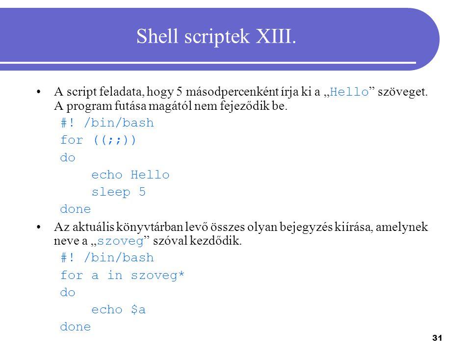32 Shell scriptek XIV.A script egyetlen paraméterként egy könyvtár nevét (elérési útját) kapja.