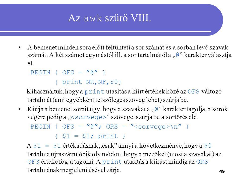 49 Az awk szűrő VIII. A bemenet minden sora előtt feltünteti a sor számát és a sorban levő szavak számát. A két számot egymástól ill. a sor tartalmátó