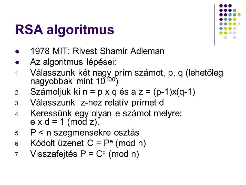 RSA algoritmus 1978 MIT: Rivest Shamir Adleman Az algoritmus lépései: 1. Válasszunk két nagy prím számot, p, q (lehetőleg nagyobbak mint 10 100 ) 2. S
