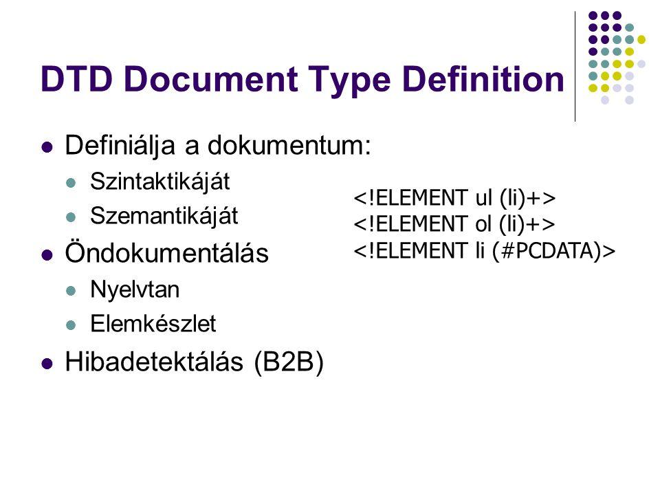 DTD Document Type Definition Definiálja a dokumentum: Szintaktikáját Szemantikáját Öndokumentálás Nyelvtan Elemkészlet Hibadetektálás (B2B)