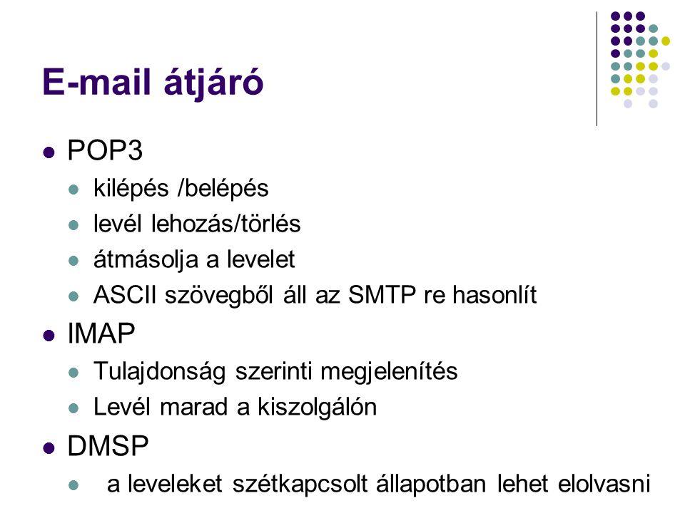 E-mail átjáró POP3 kilépés /belépés levél lehozás/törlés átmásolja a levelet ASCII szövegből áll az SMTP re hasonlít IMAP Tulajdonság szerinti megjele