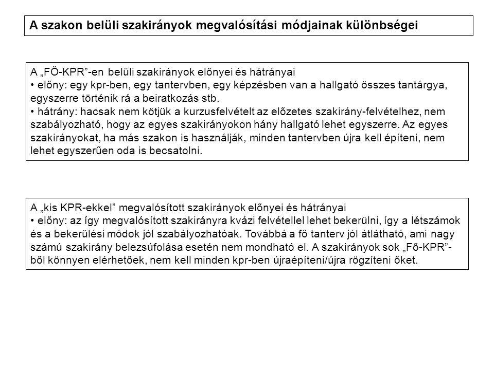Kevés szakirányt tartalmazó szakon: FŐ-KPR (kb.