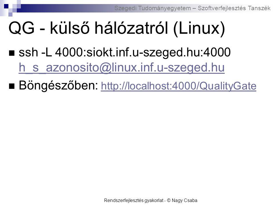 Szegedi Tudományegyetem – Szoftverfejlesztés Tanszék QG - külső hálózatról (Linux) ssh -L 4000:siokt.inf.u-szeged.hu:4000 h_s_azonosito@linux.inf.u-sz