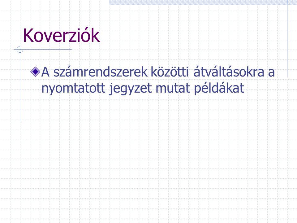 Koverziók A számrendszerek közötti átváltásokra a nyomtatott jegyzet mutat példákat
