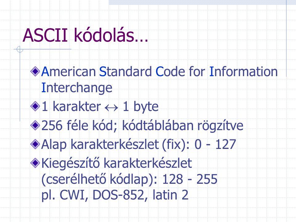 ASCII kódolás… American Standard Code for Information Interchange 1 karakter  1 byte 256 féle kód; kódtáblában rögzítve Alap karakterkészlet (fix): 0