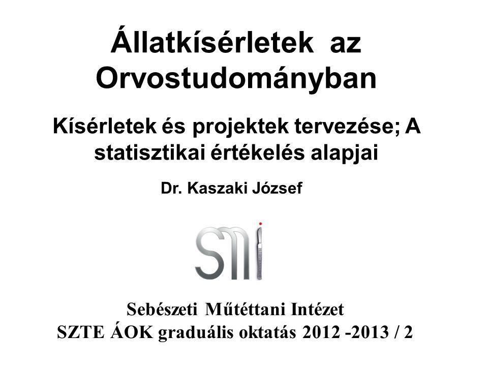 Állatkísérletek az Orvostudományban Sebészeti Műtéttani Intézet SZTE ÁOK graduális oktatás 2012 -2013 / 2 Kísérletek és projektek tervezése; A statisz