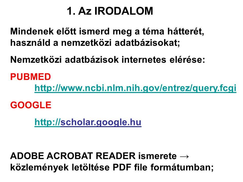 1. Az IRODALOM Mindenek előtt ismerd meg a téma hátterét, használd a nemzetközi adatbázisokat; Nemzetközi adatbázisok internetes elérése: PUBMED http: