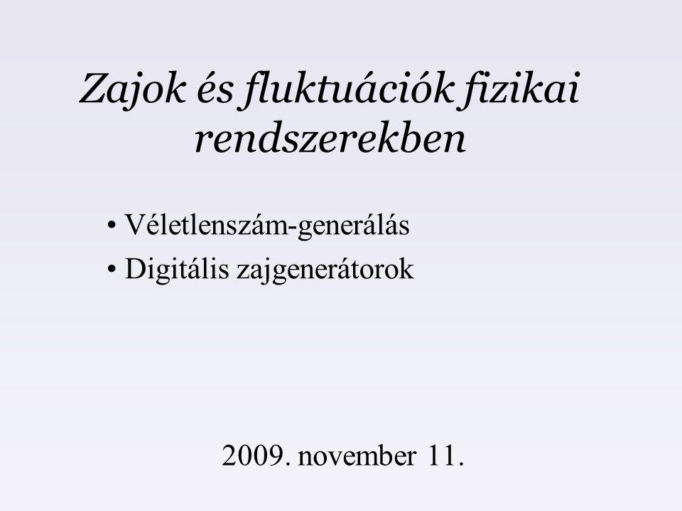 Zajok és fluktuációk fizikai rendszerekben 2009. november 11. Véletlenszám-generálás Digitális zajgenerátorok