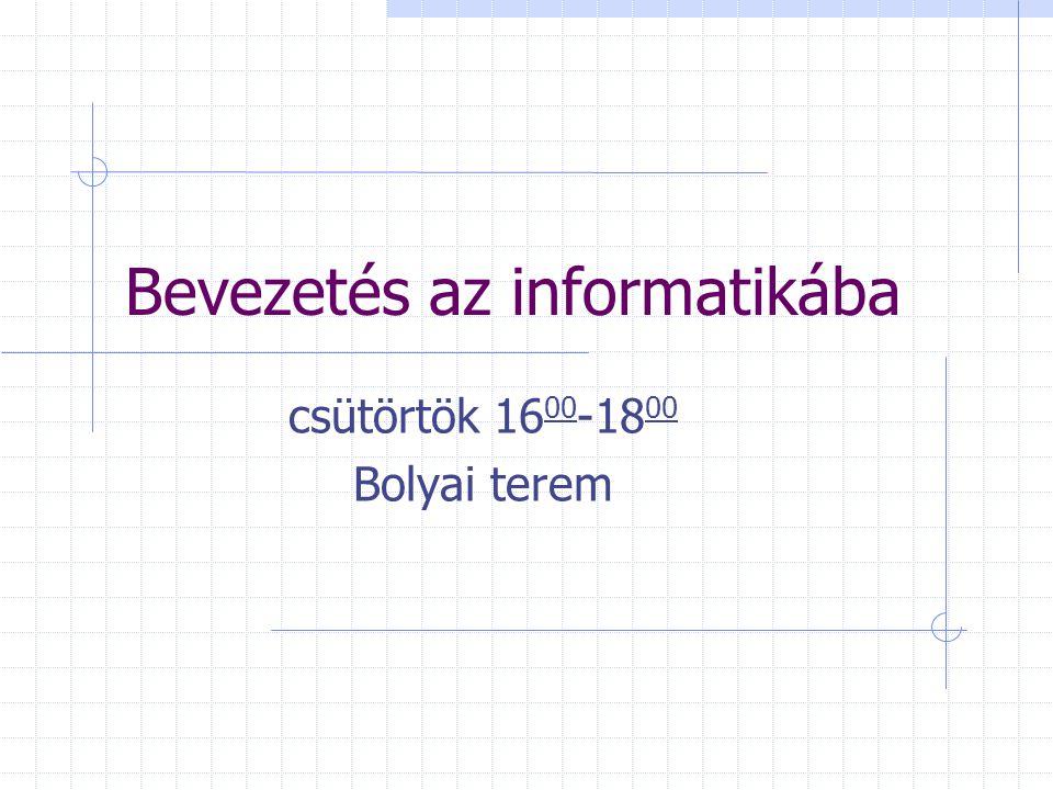 Bevezetés az informatikába csütörtök 16 00 -18 00 Bolyai terem