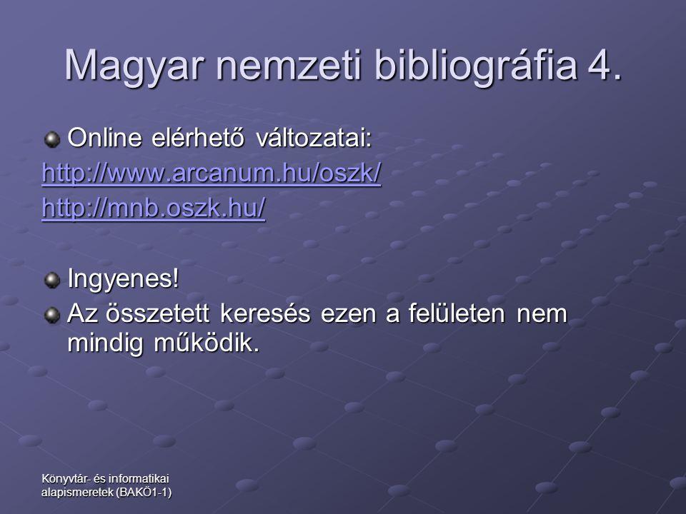 Könyvtár- és informatikai alapismeretek (BAKÖ1-1) Magyar nemzeti bibliográfia 4. Online elérhető változatai: http://www.arcanum.hu/oszk/ http://mnb.os