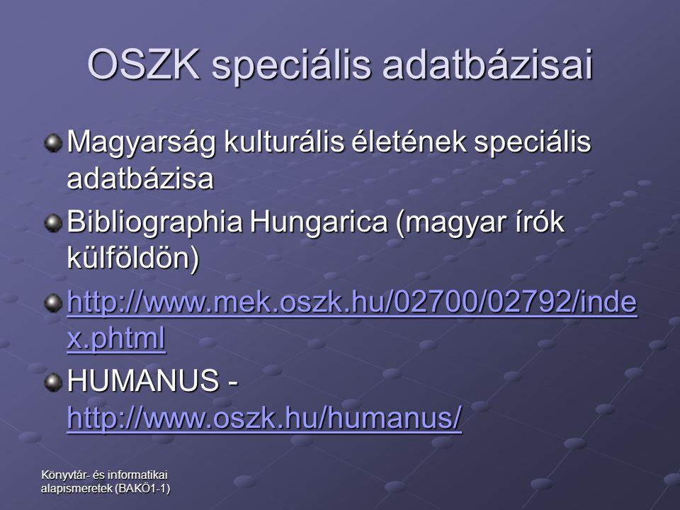 OSZK speciális adatbázisai Magyarság kulturális életének speciális adatbázisa Bibliographia Hungarica (magyar írók külföldön) http://www.mek.oszk.hu/0