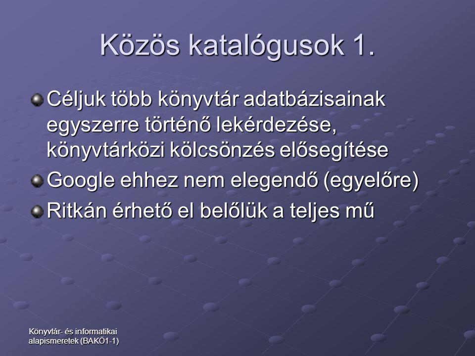 Könyvtár- és informatikai alapismeretek (BAKÖ1-1) Közös katalógusok 1. Céljuk több könyvtár adatbázisainak egyszerre történő lekérdezése, könyvtárközi