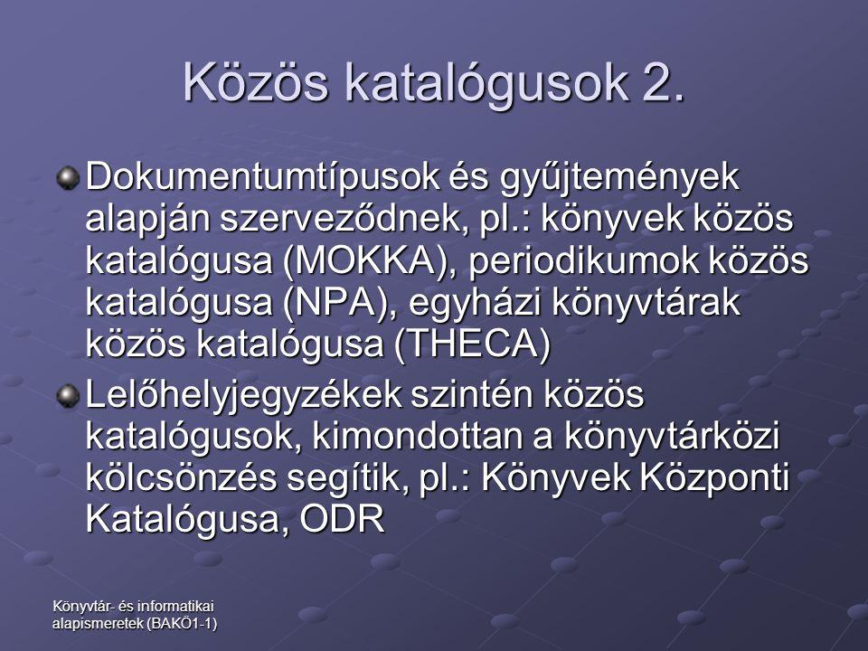 Könyvtár- és informatikai alapismeretek (BAKÖ1-1) Közös katalógusok 2. Dokumentumtípusok és gyűjtemények alapján szerveződnek, pl.: könyvek közös kata