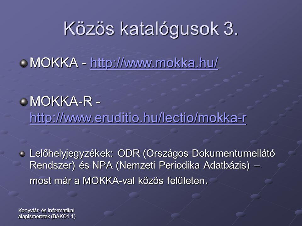 Könyvtár- és informatikai alapismeretek (BAKÖ1-1) Közös katalógusok 3. MOKKA - http://www.mokka.hu/ http://www.mokka.hu/ MOKKA-R - http://www.eruditio