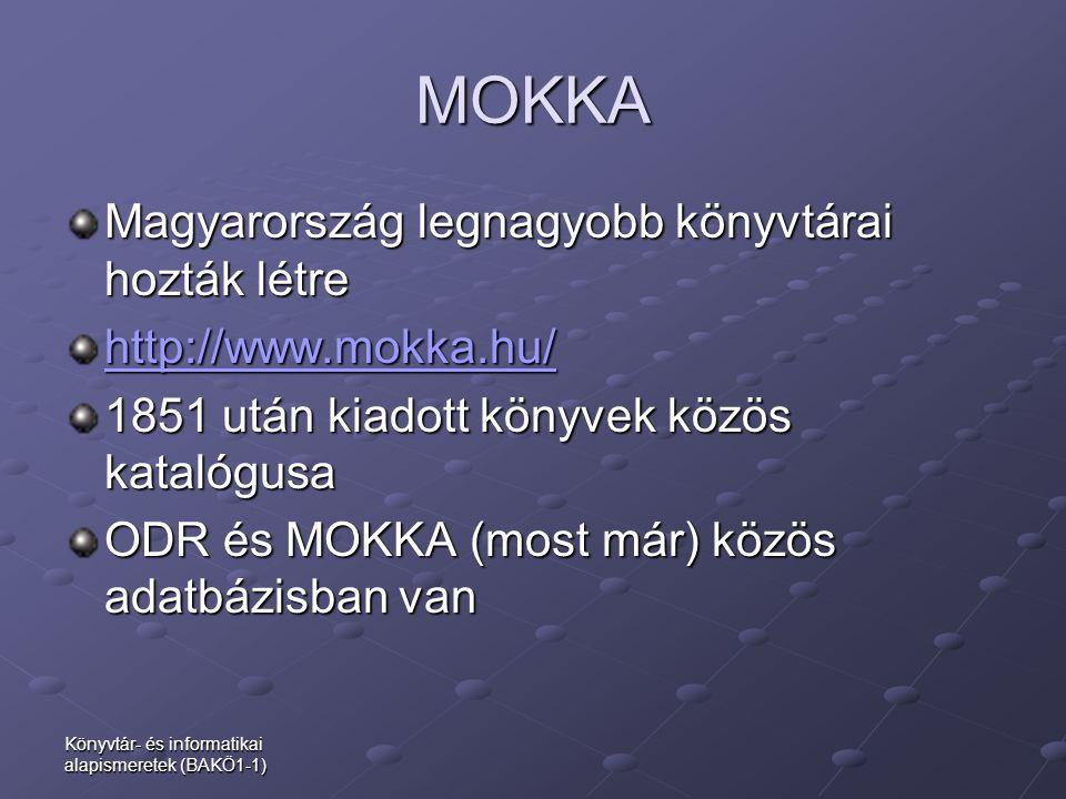 Könyvtár- és informatikai alapismeretek (BAKÖ1-1) MOKKA Magyarország legnagyobb könyvtárai hozták létre http://www.mokka.hu/ 1851 után kiadott könyvek