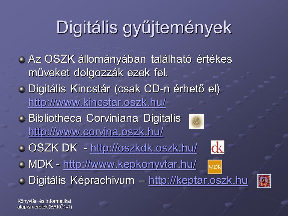 Könyvtár- és informatikai alapismeretek (BAKÖ1-1) Digitális gyűjtemények Az OSZK állományában található értékes műveket dolgozzák ezek fel. Digitális