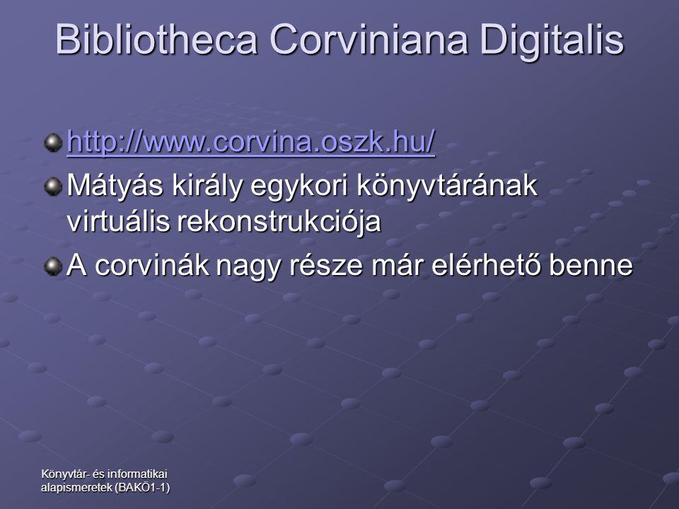 Bibliotheca Corviniana Digitalis http://www.corvina.oszk.hu/ Mátyás király egykori könyvtárának virtuális rekonstrukciója A corvinák nagy része már el