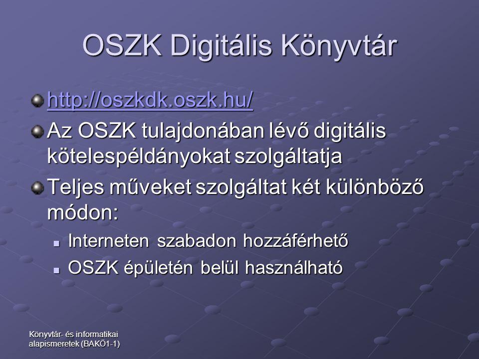 OSZK Digitális Könyvtár http://oszkdk.oszk.hu/ Az OSZK tulajdonában lévő digitális kötelespéldányokat szolgáltatja Teljes műveket szolgáltat két külön