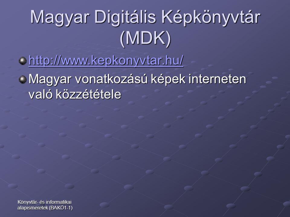 Magyar Digitális Képkönyvtár (MDK) http://www.kepkonyvtar.hu/ Magyar vonatkozású képek interneten való közzététele Könyvtár- és informatikai alapismer