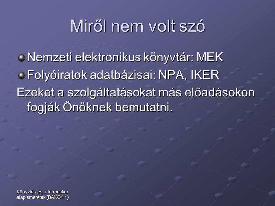 Miről nem volt szó Nemzeti elektronikus könyvtár: MEK Folyóiratok adatbázisai: NPA, IKER Ezeket a szolgáltatásokat más előadásokon fogják Önöknek bemu