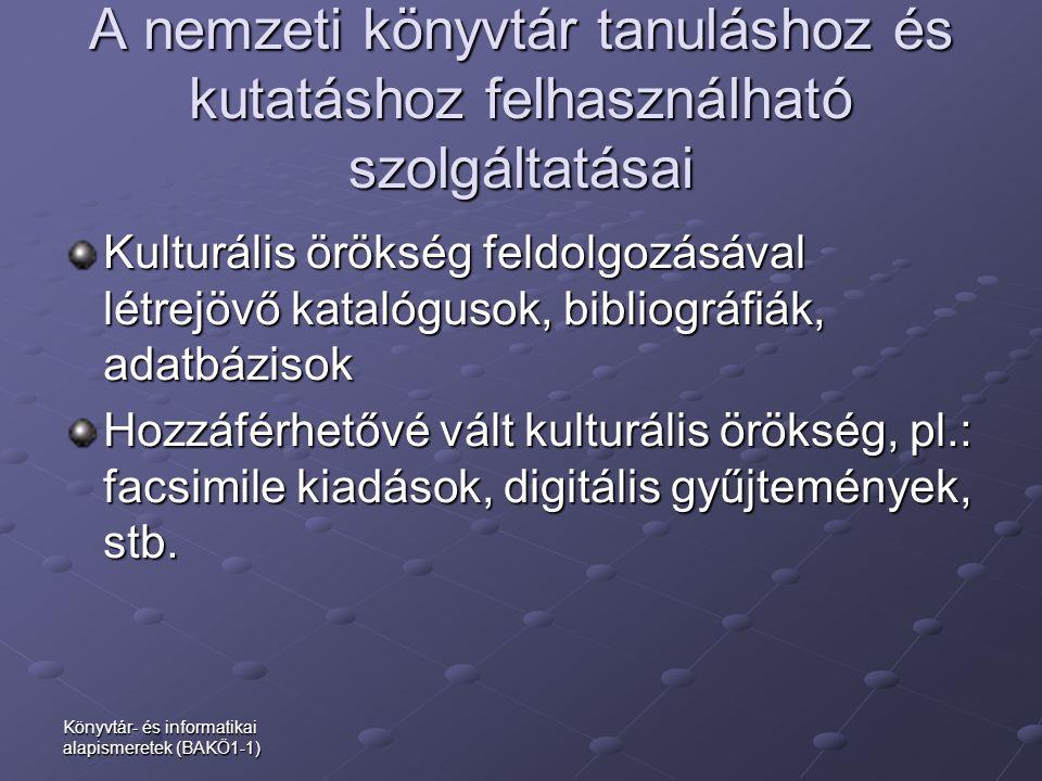 Könyvtár- és informatikai alapismeretek (BAKÖ1-1) A nemzeti könyvtár tanuláshoz és kutatáshoz felhasználható szolgáltatásai Kulturális örökség feldolg