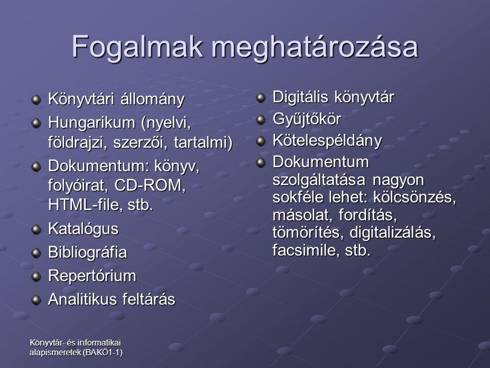 Könyvtár- és informatikai alapismeretek (BAKÖ1-1) Fogalmak meghatározása Könyvtári állomány Hungarikum (nyelvi, földrajzi, szerzői, tartalmi) Dokument