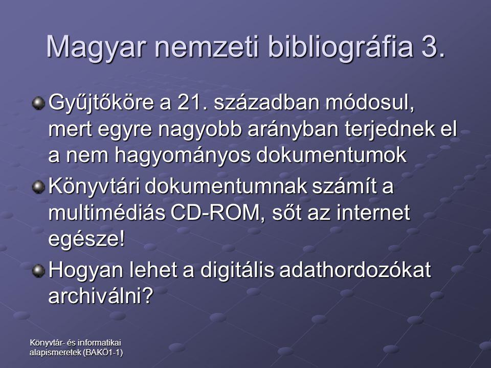 Magyar nemzeti bibliográfia 3. Gyűjtőköre a 21. században módosul, mert egyre nagyobb arányban terjednek el a nem hagyományos dokumentumok Könyvtári d
