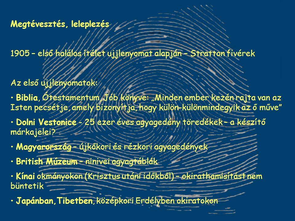"""Megtévesztés, leleplezés 1905 – első halálos ítélet ujjlenyomat alapján – Stratton fivérek Az első ujjlenyomatok: Biblia, Ótestamentum, Jób könyve: """"M"""