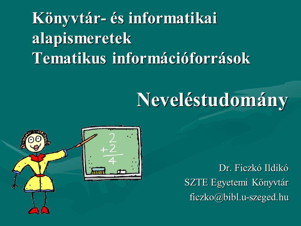 Könyvtár- és informatikai alapismeretek Tematikus információforrások Neveléstudomány Dr.