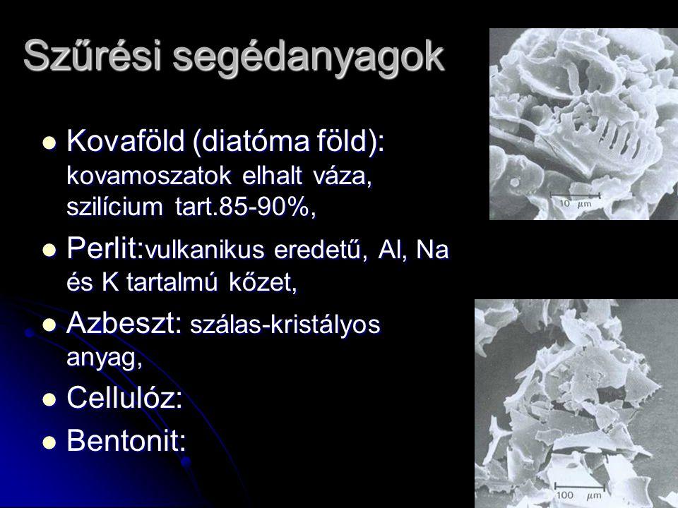 Szűrési segédanyagok Kovaföld (diatóma föld): kovamoszatok elhalt váza, szilícium tart.85-90%, Kovaföld (diatóma föld): kovamoszatok elhalt váza, szil