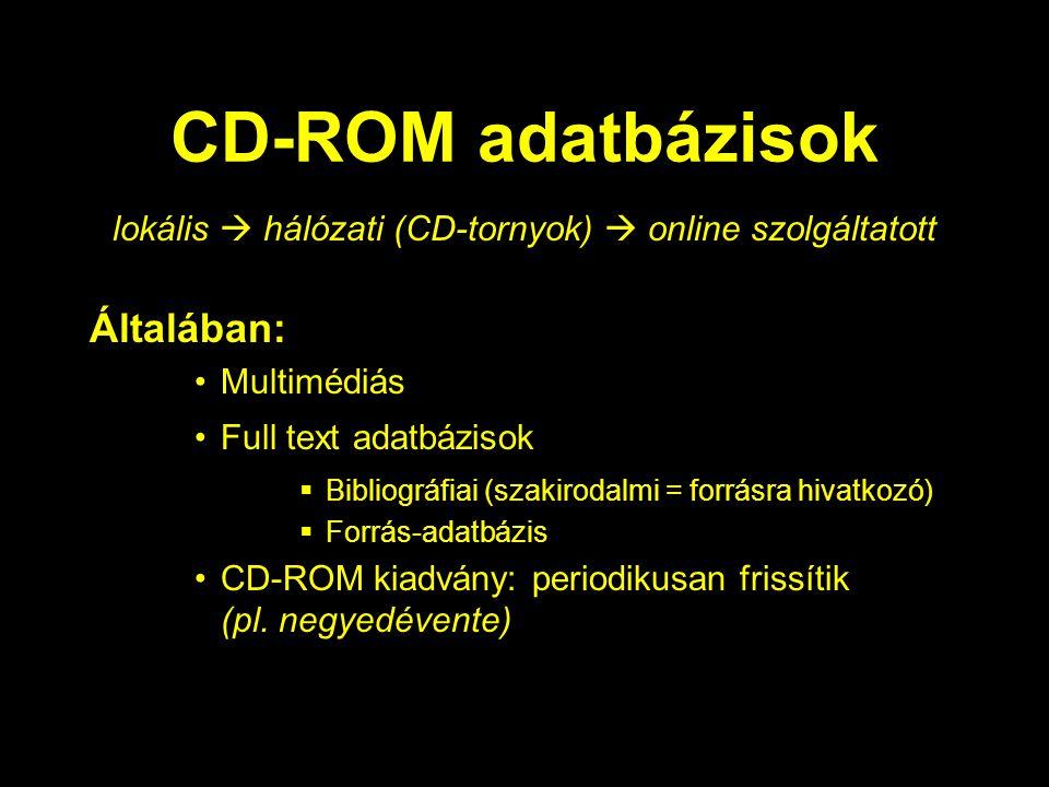 CD-ROM adatbázisok Általában: Multimédiás Full text adatbázisok  Bibliográfiai (szakirodalmi = forrásra hivatkozó)  Forrás-adatbázis CD-ROM kiadvány: periodikusan frissítik (pl.