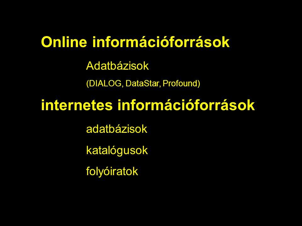 Online információforrások Adatbázisok (DIALOG, DataStar, Profound) internetes információforrások adatbázisok katalógusok folyóiratok