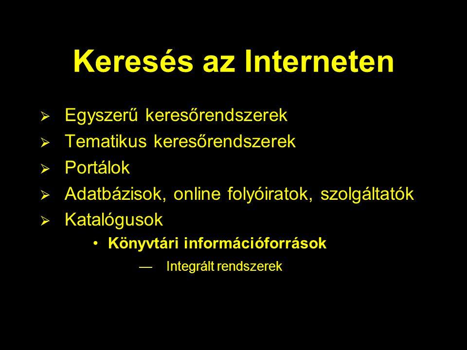 Keresés az Interneten  Egyszerű keresőrendszerek  Tematikus keresőrendszerek  Portálok  Adatbázisok, online folyóiratok, szolgáltatók  Katalógusok Könyvtári információforrások —Integrált rendszerek