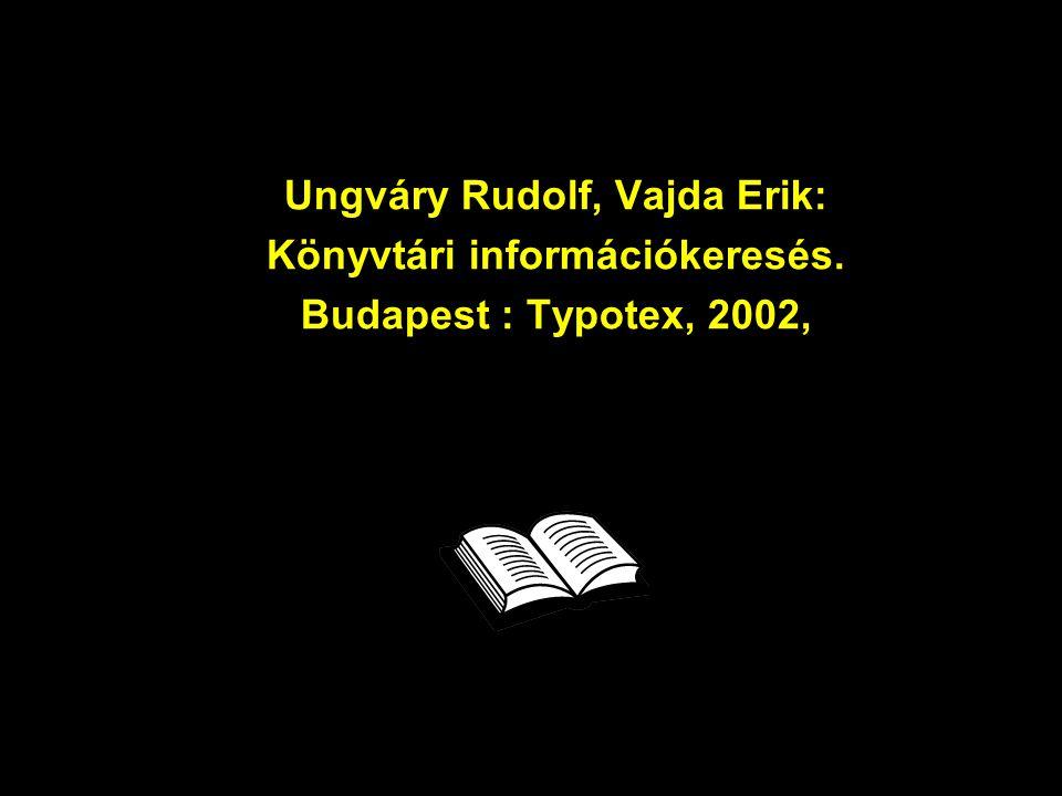Ungváry Rudolf, Vajda Erik: Könyvtári információkeresés. Budapest : Typotex, 2002,
