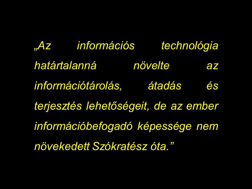 """""""Az információs technológia határtalanná növelte az információtárolás, átadás és terjesztés lehetőségeit, de az ember információbefogadó képessége nem növekedett Szókratész óta."""